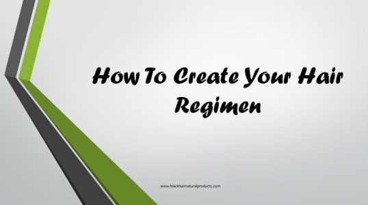 How To Create Your Hair Regimen
